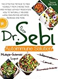 Dr. Sebi Autoimmune Solution: Dr. Sebi's Method to Free Yourself From Chronic Pain and Fatigue Without Medication. How to Naturally Reverse Lupus, Rheumatoid Arthritis, Psoriasis and More