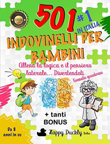 501 Indovinelli per Bambini: Allena la logica e il pensiero laterale... Divertendoti. Il miglior libro in Italia per lo...