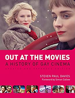 Out at the Movies: A History of Lesbian, Gay, Bisexual, Transexual and Queer Cinema by [Steven Paul Davies, Simon Callow]