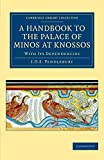 A Handbook to the Palace of Minos at Knossos: With its Dependencies (Cambridge Library Collection - Archaeology)