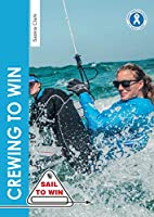 Crewing to Win: How to Be the Best Crew & a Great Team (Sail to Win)