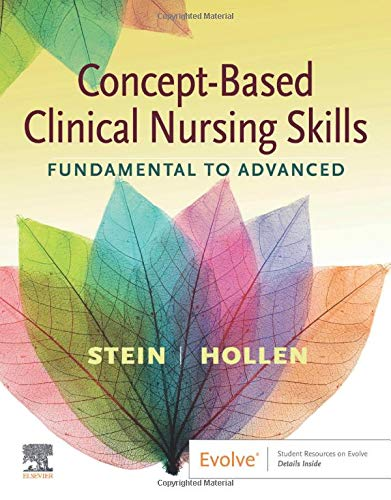 Compare Textbook Prices for Concept-Based Clinical Nursing Skills: Fundamental to Advanced 1 Edition ISBN 9780323625579 by Stein, Loren,Hollen, Connie J