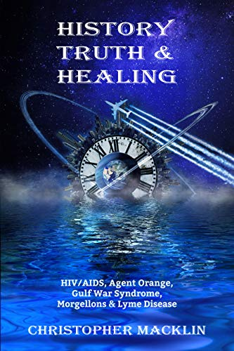History, Truth & Healing: HIV/AIDS, Agent Orange, Gulf War Syndrome, Morgellons & Lyme Disease (English Edition)