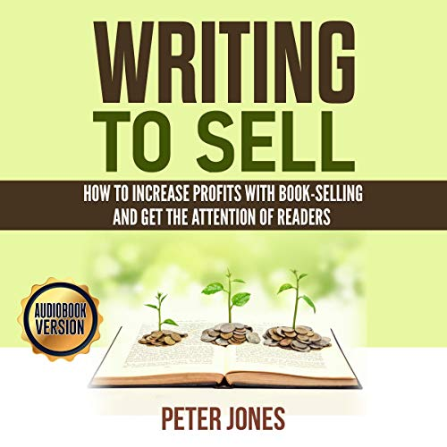 Writing to Sell: How to Increase Profits with Book-Selling and Get the Attention of Readers cover art