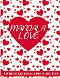 MANDALA LOVE: Livre de coloriage des mandalas pour adultes/Magnifique dessins romantiques à colorier/Motifs élégant autour du thème Amour/cahier de ... de la St Valentin livre de 100 pages 8,5/11