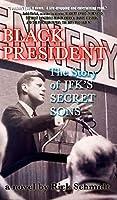 BLACK PRESIDENT--The Story of JFK's Secret Sons