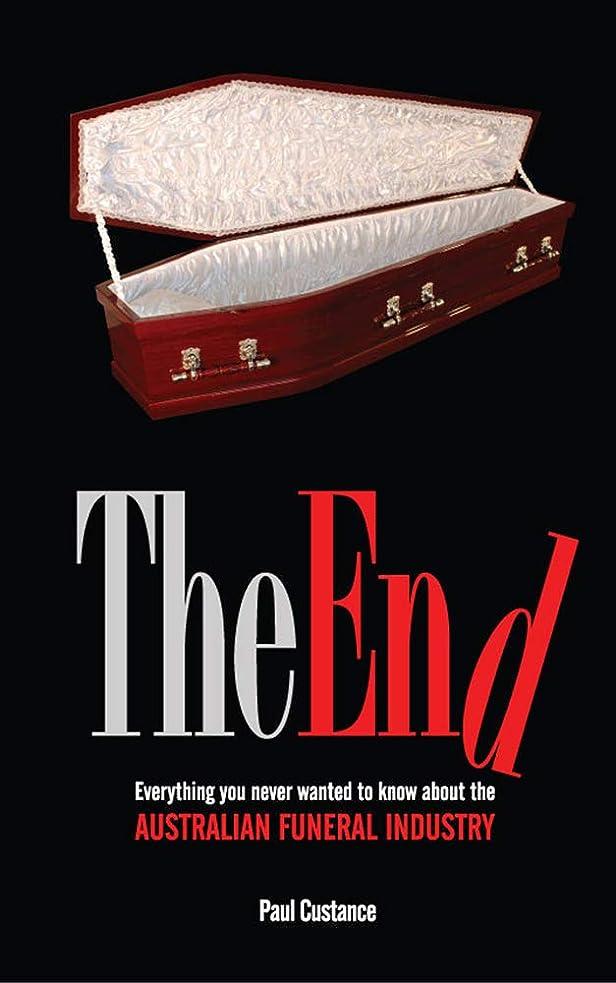 吐くこっそり一定The End.: Everything you never wanted to know about the Australian Funeral Industry. (English Edition)