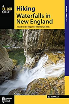 Hiking Waterfalls in New England: A Guide to the Region's Best Waterfall Hikes by [Eli Burakian]