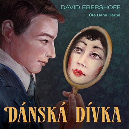 Dánská dívka                   By:                                                                                                                                 David Ebershoff                               Narrated by:                                                                                                                                 Dana Černá                      Length: 11 hrs and 32 mins     Not rated yet     Overall 0.0