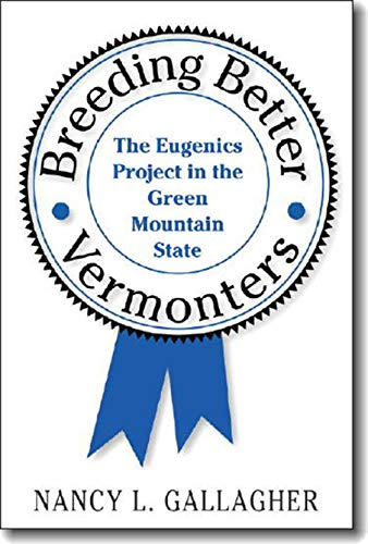 Breeding Better Vermonters: The Eugenics Project in the Green Mountain State (Revisiting New England: The New Regionalis