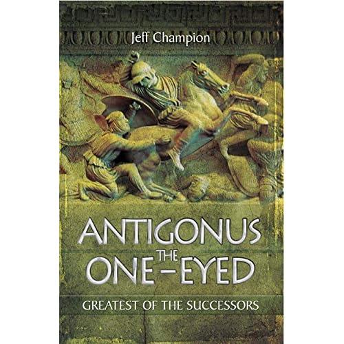 Antigonus the One-Eyed: Greatest of the Successors (English Edition)