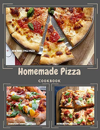 Homemade Pizza Cookbook: The pizza recipe book you want to have when you're serious about mastering pizza at home