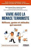 Vivre avec la menace terroriste - Réflexes, gestes et attitudes qui sauvent.