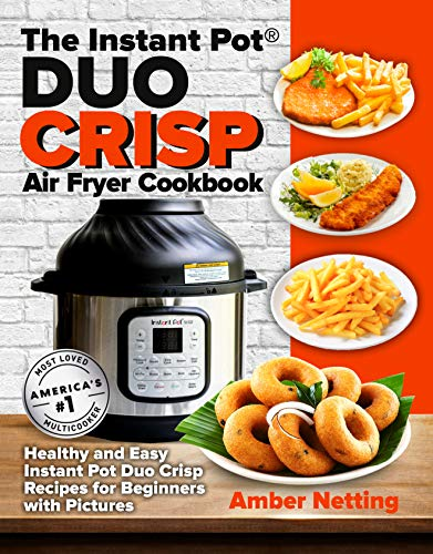 The Instant Pot® DUO CRISP Air Fryer Cookbook: Healthy and Easy Instant Pot Duo Crisp Recipes for Beginners with Pictures (Instant Pot® recipe books)