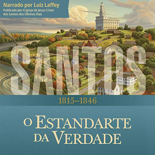 Santos: A História da Igreja de Jesus Cristo nos Últimos Dias [Saints: The History of the Church of Jesus Christ in the Last Days] audiobook cover art