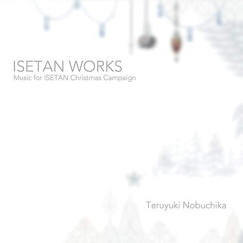 ISETAN WORKS -Music for ISETAN Christmas Campaign-
