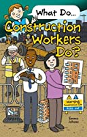 What Do Construction Workers Do? (What Do.....Do?)