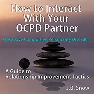 How to Interact with Your OCPD Partner: A Guide to Relationship Improvement Tactics     Transcend Mediocrity, Book 108              By:                                                                                                                                 J.B. Snow                               Narrated by:                                                                                                                                 Mike Norgaard                      Length: 23 mins     5 ratings     Overall 3.8