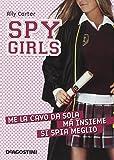 Me la cavo da sola, ma insieme si spia meglio. Spy Girls: 6