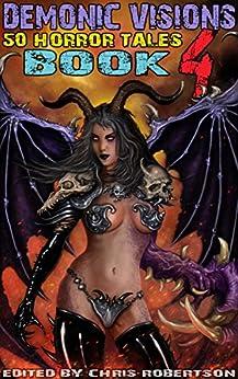Demonic Visions 50 Horror Tales Book 4 by [Ramsey Campbell, Joe McKinney, Matt Drabble, Adam Millard, Sydney Leigh, Patrick Freivald, James Pratt, R.L. Ugolini, Grant Cross, Chris Robertson]