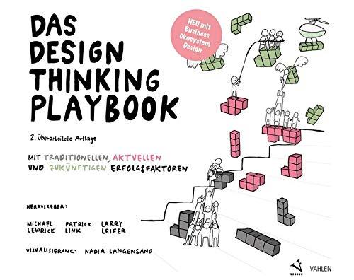 Das Design Thinking Playbook: Mit traditionellen, aktuellen und zukünftigen Erfolgsfaktoren: Mit traditionellen, aktuellen und zuknftigen Erfolgsfaktoren
