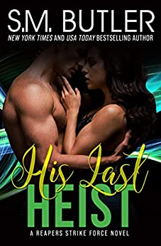 His Last Heist (Reapers Strike Force Book 3) by [S.M. Butler]