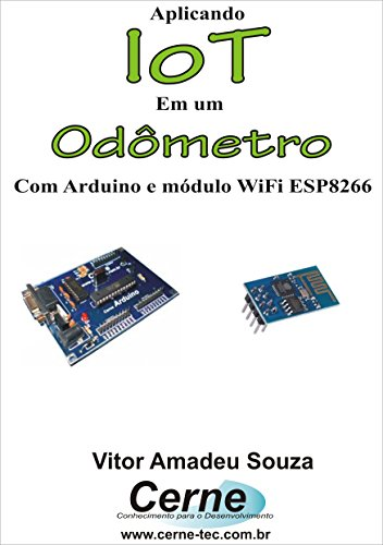 Aplicando IoT em um Odômetro Com Arduino e módulo WiFi ESP8266 (Portuguese Edition)