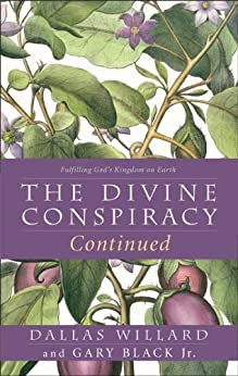 The Divine Conspiracy Continued: Fulfilling God's Kingdom on Earth by [Dallas Willard, Gary Black]