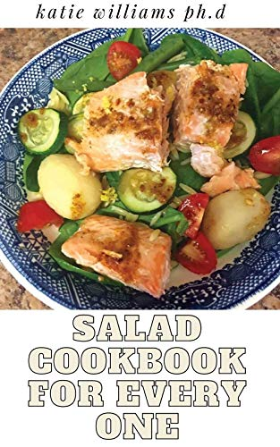 SALAD COOKBOOK FOR EVERY ONE : Delicious Recipes for the Perfect Salads, Marinades, Sauces, and Dips That Can Be Made in Minutes