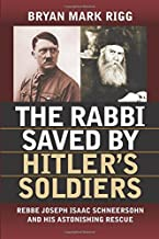 The Rabbi Saved by Hitler's Soldiers: Rebbe Joseph Isaac Schneersohn and His Astonishing Rescue (Modern War Studies (Paperback))