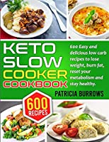 Keto Slow Cooker Cookbook: 600 Easy and Delicious Low Carb Recipes to Lose Weight, Burn Fat, Reset your Metabolism and Stay Healthy.