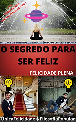 O SEGREDO PARA SER FELIZ : FELICIDADE PLENA