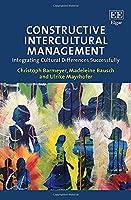 Constructive Intercultural Management: Integrating Cultural Differences Successfully