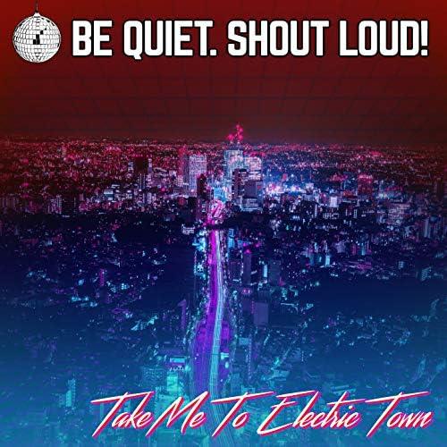 Be Quiet. Shout Loud!