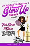 The Spiritual Whistleblower's Glow Up Manual Volume 1: God, Goals & Glam: Daily Affirmations to Help You Get Over Your Narcissistic Ex