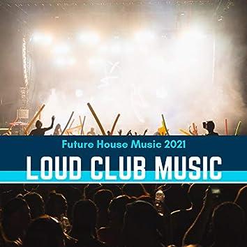 Loud Club Music - Future House Music 2021