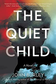 The Quiet Child: A Novel by [John Burley]