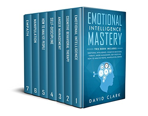 Emotional Intelligence Mastery: 7 Manuscripts - Emotional Intelligence, Cognitive Behavioral Therapy, Anger Management, Self-Discipline, How to Analyze ... PSYCHOTHERAPY, SELF HELP LOVE ESTEEM)