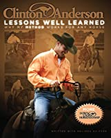 Clinton Anderson Lessons Well Learned: Why My Method Works for Any Horse