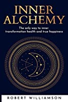 INNER ALCHEMY: The only way to inner transformation health and true happiness