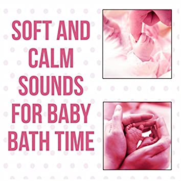 Soft and Calm Sounds for Baby Bath Time - Fall Asleep and Sleep Through the Night, Relaxing Sounds, Calm Your Baby, Quiet Night