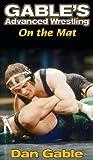 Dan Gable's Advanced Wrestling: On the Mat