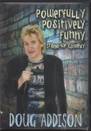 POWERFULLY POSITIVELY FUNNY - STAND-UP COMEDY - DOUG ADDISON