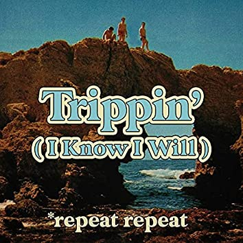 Trippin' (I Know I Will)