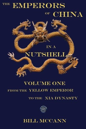 The Emperors of China in a Nutshell Volume 1: From the Yellow Emperor to the Xia Dynasty
