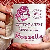 Tazza Rossella divertente. Adatta per colazione, the, tisana, caffè, cappuccino. Gadget tazza personalizzata: Mai sottovalutare una donna di nomeRossella. Anche come idea regalo originale e simpatica