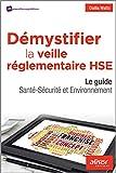 Démystifier la veille réglementaire HSE - Le guide Santé-Sécurité et Environnement.