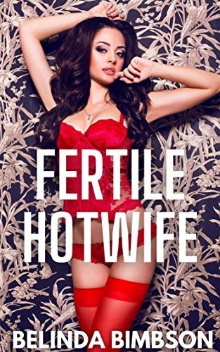 MY FERTILE HOTWIFE: A nubile hotwife ensures that her husband's boss and his investors are...
