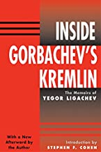 Inside Gorbachev's Kremlin: The Memoirs Of Yegor Ligachev