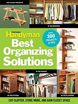 The Family Handyman s Best Organizing Solutions  Cut Clutter Store More and Gain Acres of Closet Space
